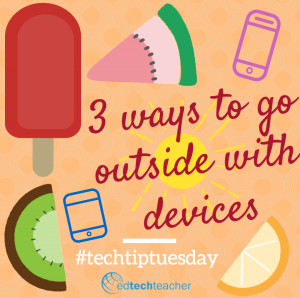3 ways to go outside with devices #techtiptuesday