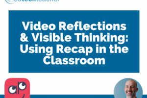 Video Reflections & Visible Thinking: Using Recap in the Classroom – from Greg