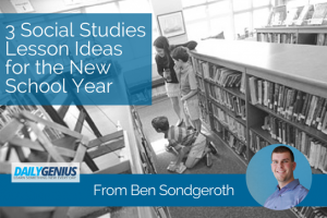 3 Social Studies Lesson Ideas for the New School Year – From Ben