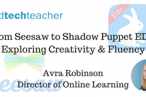 From Seesaw to Shadow Puppet EDU: Exploring Creativity & Fluency – from Avra Robinson