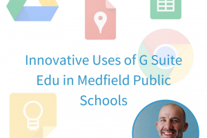 Innovative Uses of G Suite Edu in Medfield Public Schools
