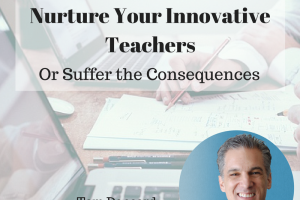 Nurture Your Innovative Teachers (or suffer the consequences) – From Tom Daccord