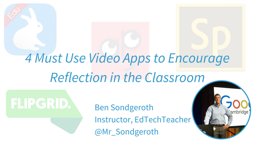 4 Must Use Video Apps to Encourage Reflection in the Classroom.